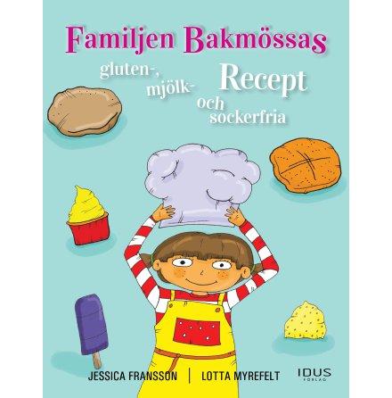 Familjen bakmössas gluten-, mjölk-, och sockerfria recept